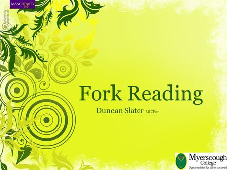 Fork Reading Duncan Slater MICFor. Yet another of my 'Fork Talks' Thank you for having me back! Again!! Today, I want to report my research progress So.
