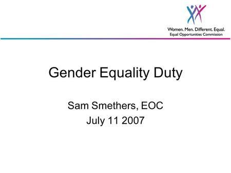 Gender Equality Duty Sam Smethers, EOC July 11 2007.