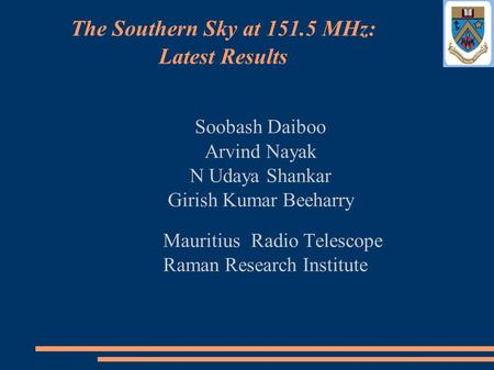 Soobash Daiboo Arvind Nayak N Udaya Shankar Girish Kumar Beeharry Mauritius Radio Telescope Raman Research Institute The Southern Sky at 151.5 MHz: Latest.