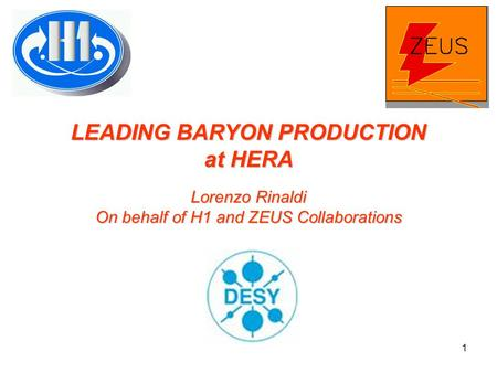 1 LEADING BARYON PRODUCTION at HERA Lorenzo Rinaldi On behalf of H1 and ZEUS Collaborations.