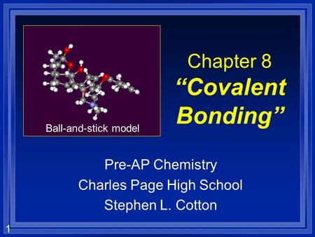"1 Chapter 8 ""Covalent Bonding"" Pre-AP Chemistry Charles Page High School Stephen L. Cotton Ball-and-stick model."