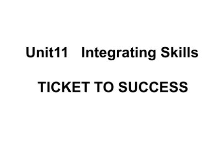 Unit11 Integrating Skills TICKET TO SUCCESS 1.What's the writer's purpose in writing this passage? ( ) A.To tell the readers a story. B. To give the.