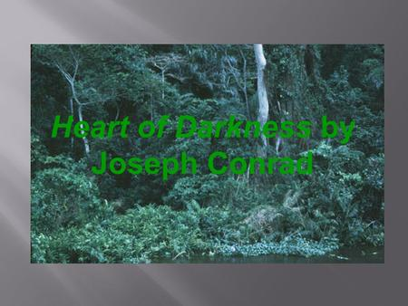 Heart of Darkness by Joseph Conrad. Joseph Conrad wrote Heart of Darkness in 1899.