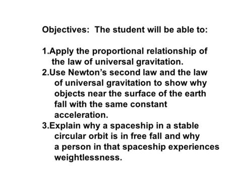Objectives: The student will be able to: 1.Apply the proportional relationship of the law of universal gravitation. 2.Use Newton's second law and the law.