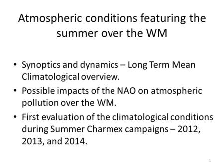 Atmospheric conditions featuring the summer over the WM Synoptics and dynamics – Long Term Mean Climatological overview. Possible impacts of the NAO on.