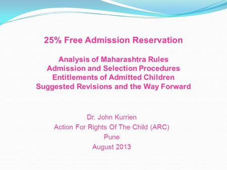 25% Free Admission Reservation Analysis of Maharashtra Rules Admission and Selection Procedures Entitlements of Admitted Children Suggested Revisions and.