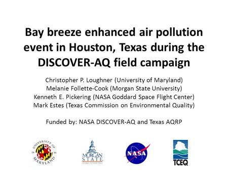 Bay breeze enhanced air pollution event in Houston, Texas during the DISCOVER-AQ field campaign Christopher P. Loughner (University of Maryland) Melanie.