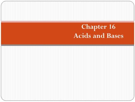 Chapter 16 Acids and Bases. When gaseous hydrogen chloride meets gaseous ammonia, a smoke composed of ammonium chloride is formed. HCl(g) + NH 3 (g)