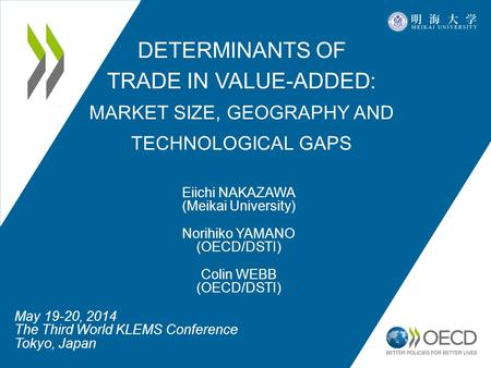 DETERMINANTS OF TRADE IN VALUE-ADDED: MARKET SIZE, GEOGRAPHY AND TECHNOLOGICAL GAPS May 19-20, 2014 The Third World KLEMS Conference Tokyo, Japan Eiichi.