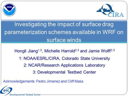 Hongli Jiang 1,3, Michelle Harrold 2,3 and Jamie Wolff 2,3 1: NOAA/ESRL/CIRA, Colorado State University 2: NCAR/Research Applications Laboratory 3: Developmental.