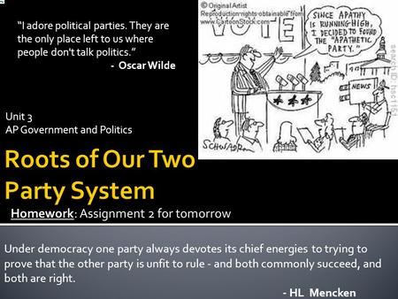 "Unit 3 AP Government and Politics ""I adore political parties. They are the only place left to us where people don't talk politics."" - Oscar Wilde Homework:"