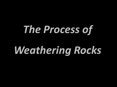 The Process of Weathering Rocks. Weathering The breaking down of rock into smaller pieces that remain next to each other. Weathering forms sediments.