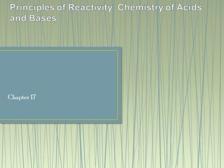 Chapter 17. Acids are substances that increase the concentration of hydrogen ions in solution. Bases are substances that increases the concentration of.