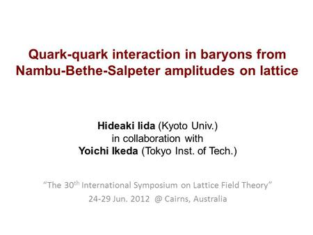 Quark-quark interaction in baryons from Nambu-Bethe-Salpeter amplitudes on lattice Hideaki Iida (Kyoto Univ.) in collaboration with Yoichi Ikeda (Tokyo.