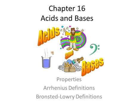 Chapter 16 Acids and Bases Properties Arrhenius Definitions Bronsted-Lowry Definitions.