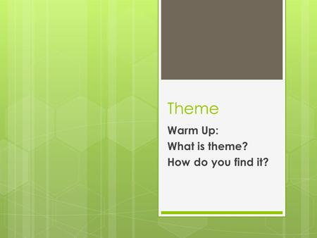 Theme Warm Up: What is theme? How do you find it?.