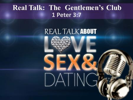 Real Talk: The Gentlemen's Club 1 Peter 3:7. Your direction, not your intention determines your destination. Real Talk Real Talk.