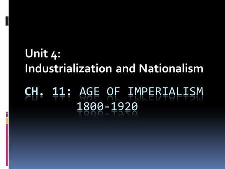 Unit 4: Industrialization and Nationalism. Imperialism: the act of one nation/people extending its control/influence over that of weaker nations/peoples,