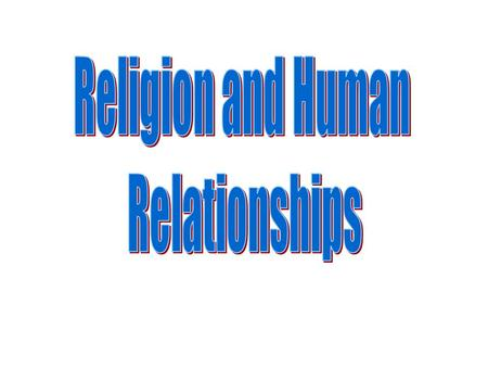 What did we study? Religion and human relationships.