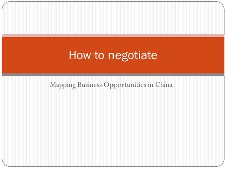 Mapping Business Opportunities in China How to negotiate.