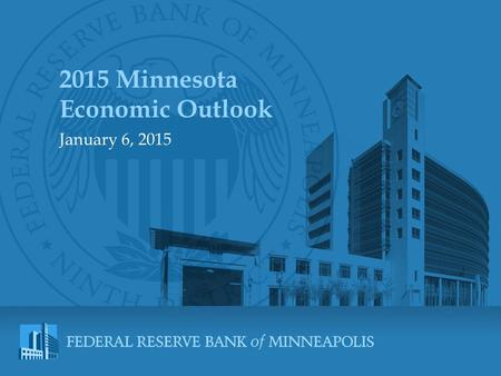 2015 Minnesota Economic Outlook January 6, 2015. minneapolisfed.org.