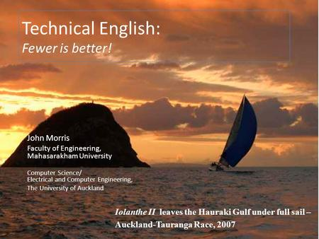 Technical English: Fewer is better! John Morris Faculty of Engineering, Mahasarakham University Computer Science/ Electrical and Computer Engineering,