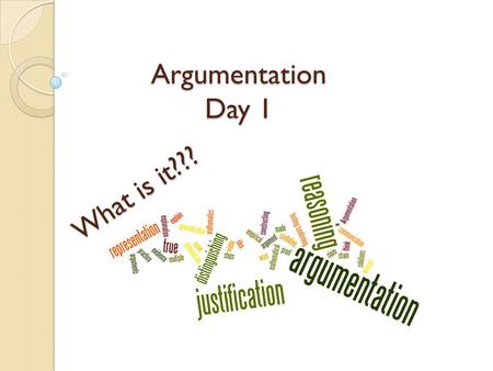 Argumentation Day 1 June 23, 2014 What is it???. Standards of Mathematical Practice 1. Make sense of problems and persevere in solving them. 2. Reason.