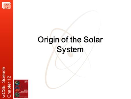 Origin of the <strong>Solar</strong> System GCSE ScienceChapter 12.