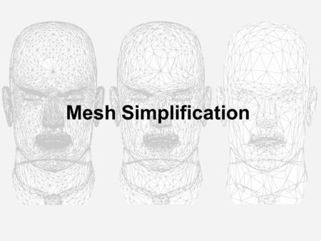 Mesh Simplification. Plan Introduction Mesh Simplifications Current Techniques The Projet Results.