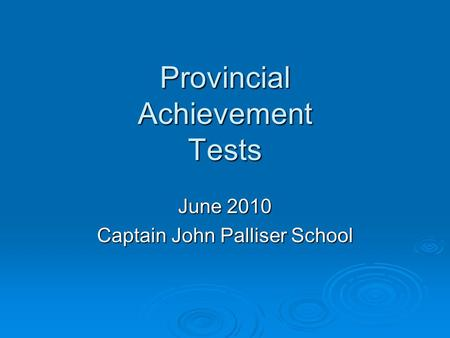 Provincial Achievement Tests June 2010 Captain John Palliser School.