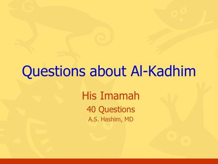 His Imamah 40 Questions A.S. Hashim, MD Questions about Al-Kadhim.