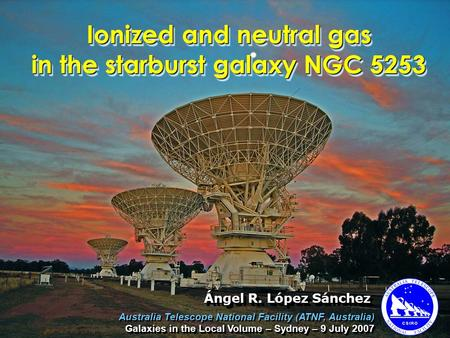 Ionized and neutral gas in the starburst galaxy NGC 5253 Australia Telescope National Facility (ATNF, Australia) Galaxies in the Local Volume – Sydney.