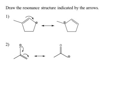 Draw the resonance structure indicated by the arrows. 1) 2)