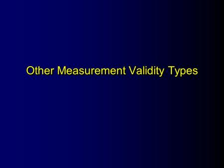 Other Measurement Validity Types. OverviewOverview l Face validity l Content validity l Criterion-related validity l Predictive validity l Concurrent.