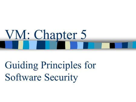 VM: Chapter 5 Guiding Principles for Software Security.