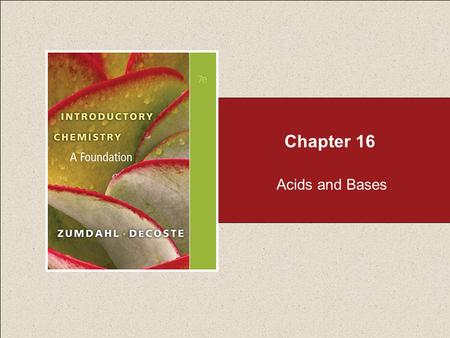 Chapter 16 Acids and Bases. Chapter 16 Table of Contents Copyright © Cengage Learning. All rights reserved 2 16.1Acids and Bases 16.2Acid Strength 16.3Water.