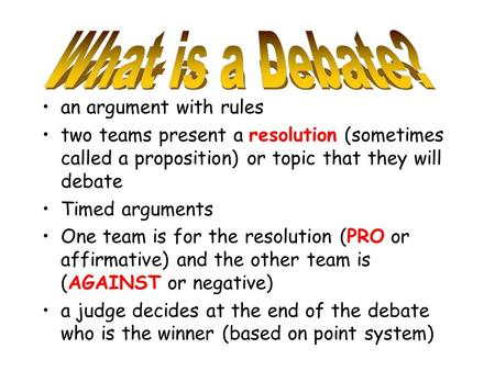 What is a Debate? an argument with rules
