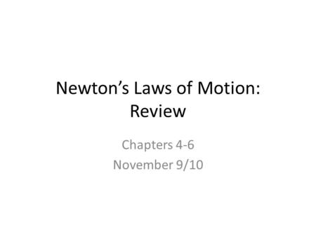 Newton's Laws of Motion: Review Chapters 4-6 November 9/10.