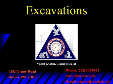 Excavations 1293 Airport Road Beaver, WV 25813 Phone: (304) 253-8674 Fax: (304) 253-7758   Vincent J. Giblin, General President.