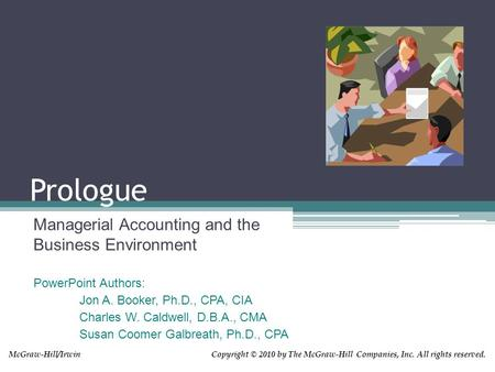 Copyright © 2010 by The McGraw-Hill Companies, Inc. All rights reserved.McGraw-Hill/Irwin Prologue Managerial Accounting and the Business Environment PowerPoint.