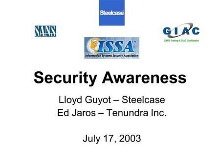 Security Awareness Lloyd Guyot – Steelcase Ed Jaros – Tenundra Inc. July 17, 2003.