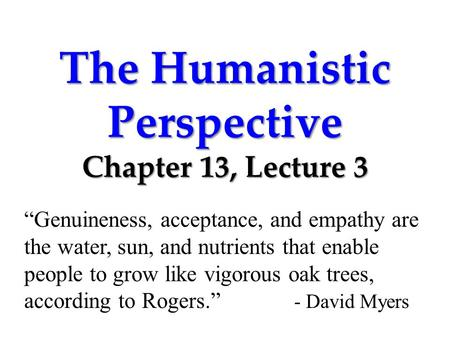 The Humanistic Perspective Chapter 13, Lecture 3