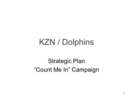 "1 KZN / Dolphins Strategic Plan ""Count Me In"" Campaign."