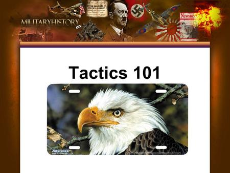 Tactics 101. Military tactics (the art of organizing an army) are the techniques for using weapons or military units in combination for engaging and defeating.