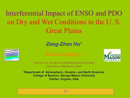 Interferential Impact of ENSO and PDO on Dry and Wet Conditions in the U. S. Great Plains Zeng-Zhen Hu 1 Bohua Huang 1,2 1 Center for Ocean-Land-Atmosphere.