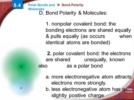 Slide 1 of 33 © Copyright Pearson Prentice Hall Polar Bonds and Molecules > 8.4 Bond Polarity D. Bond Polarity & Molecules: 1. nonpolar covalent bond: