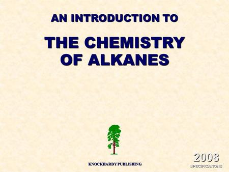 AN INTRODUCTION TO THE CHEMISTRY OF ALKANES KNOCKHARDY PUBLISHING 2008 SPECIFICATIONS.