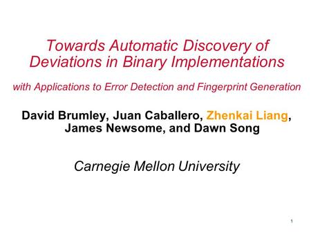 1 Towards Automatic Discovery of Deviations in Binary Implementations with Applications to Error Detection and Fingerprint Generation David Brumley, Juan.