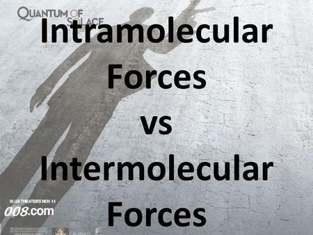 Intramolecular Forces vs Intermolecular Forces. Intramolecular Forces There are 2 types of attraction in molecules: intramolecular bonds & intermolecular.