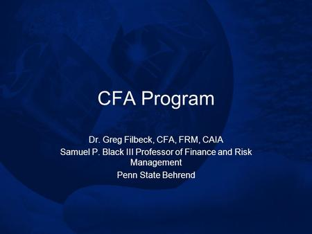 CFA Program Dr. Greg Filbeck, CFA, FRM, CAIA